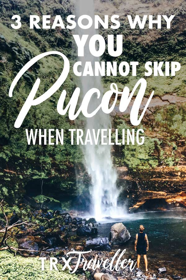 3 reasons why you CANNOT skip Pucon when travelling
