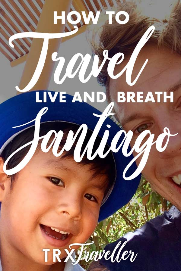 How to travel, live and breath Santiago