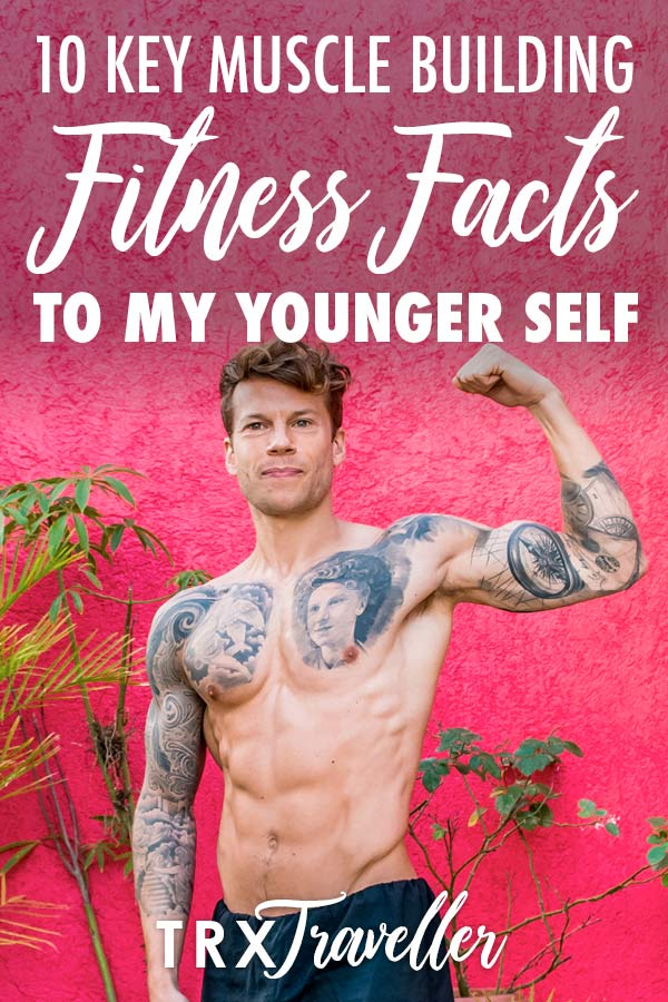 10 key muscle building fitness facts to my younger self