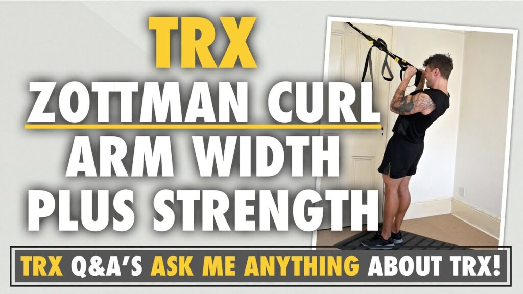 Use TRX Zottman Curls for arm width PLUS strength
