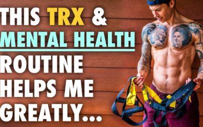 My TRX & Mental Health Routine Each Day