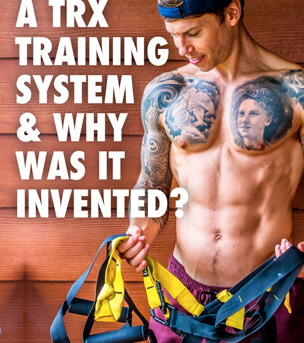 What Is a TRX Training Suspension System and Why Was It Invented?